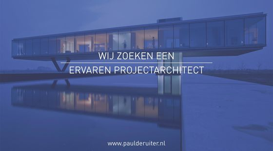 Paul de Ruiter Architects zoekt ervaren projectarchitect